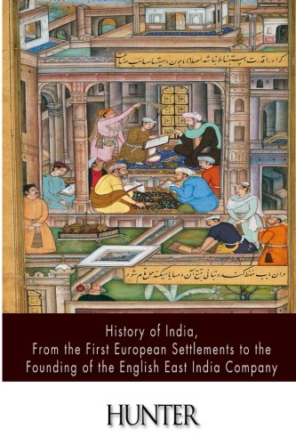 9781500905873: History of India, From the First European Settlements to the Founding of the English East India Company
