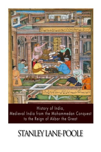 History of India, Medieval India from the: Stanley Lane-Poole