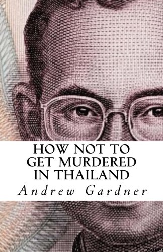 9781500906429: How Not To Get Murdered In Thailand
