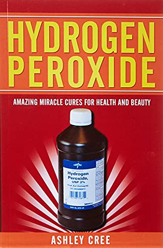 Hydrogen Peroxide: Amazing Miracle Cures For Health: Cree, Ashley