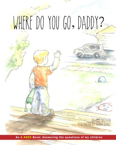 9781500915469: Where do you go, Daddy?