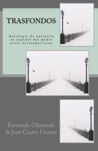 Trasfondos: AntologÃa de narrativa en español del: Fernando Olszanski, Eduardo