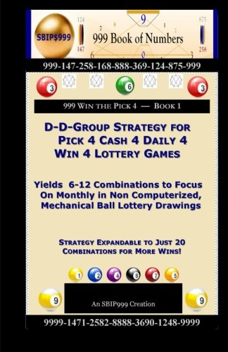 9781500919252: D-D-Group Strategy for Pick 4 Cash 4 Daily 4 Win 4 Lottery Games: Yields 6-12 Combinations to Focus On Monthly in Non Computerized, Mechanical Ball Lottery Drawings (999 Win the Pick 4) (Volume 1)