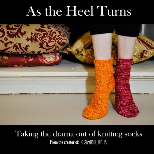 As the Heel Turns: Taking the drama out of knitting socks: Hilary Latimer