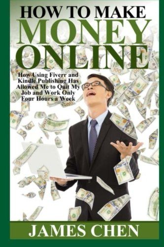9781500919924: How to Make Money Online: How Using Fiverr and Kindle Publishing Has Allowed Me to Quit My Job and Work Only Four Hours a Week