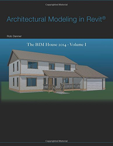 Architectural Modeling in Revit®: The BIM House 2014 - Volume I: Danner, Rob