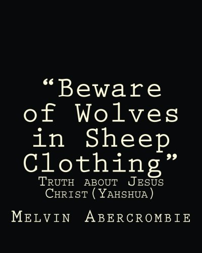 9781500921798: Beware of Wolves in Sheep Clothing: Truth about Jesus Christ(Yahshua)