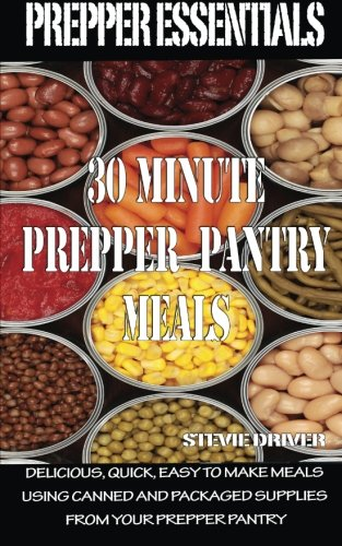 9781500922689: Prepper Essentials: 30 Minute Prepper Pantry Meals: Delicious, quick, easy to make meals using canned and packaged supplies from your prepper pantry