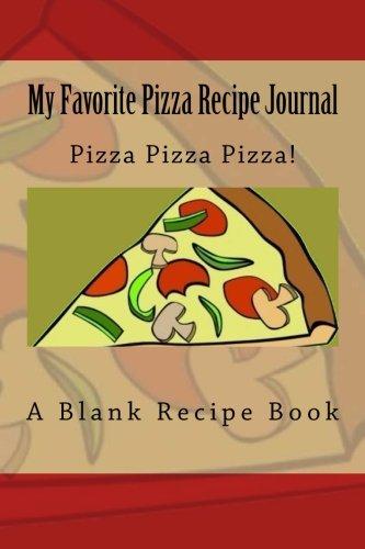 9781500924324: My Favorite Pizza Recipe Journal: Pizza Pizza Pizza!