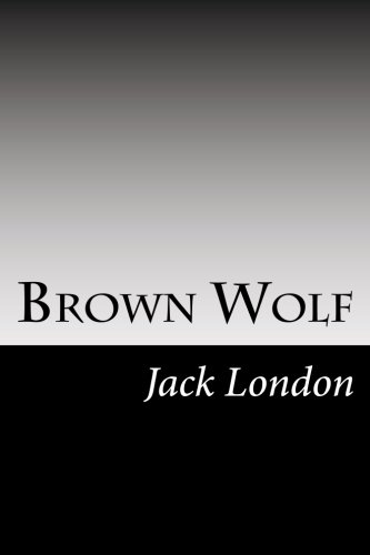 9781500925802: Brown Wolf: (Jack London Classics Collection)