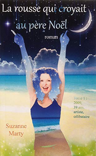 9781500925895: La rousse qui croyait au père-noël: Tome 1 : 2009, 39 ans, artiste, célibataire (Volume 1) (French Edition)