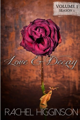 9781500927738: Love and Decay, Volume One: Season One, Episodes 1-6 (Volume 1)