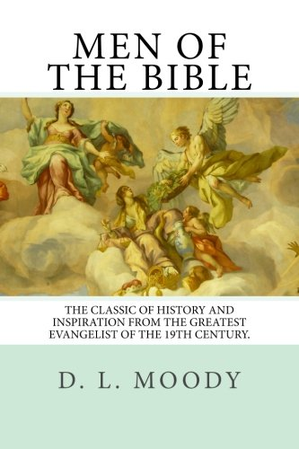 9781500928926: Men Of The Bible: The Classic Of History and Inspiration From the Greatest Evangelist Of The 19th Century.