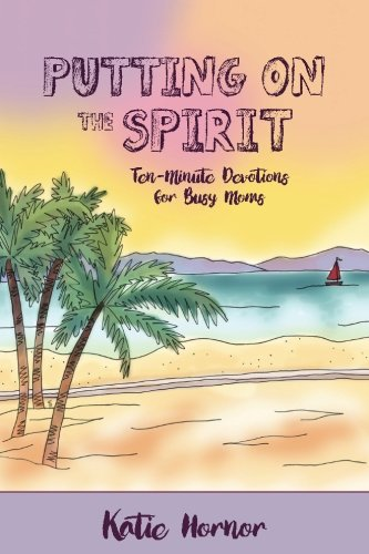 9781500934460: Putting On the Spirit: Ten-Minute Devotions for Busy Moms