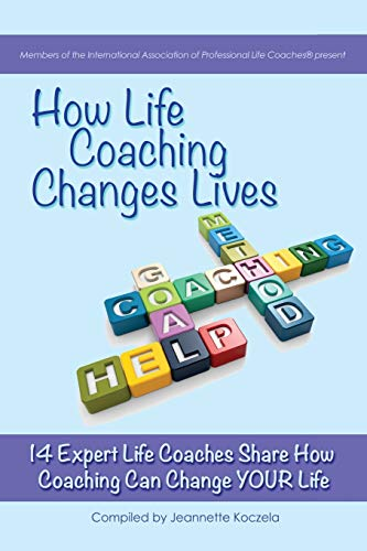 9781500935566: How Life Coaching Changes Lives: 14 Expert Coaches Share How Coaching Can Change Your Life