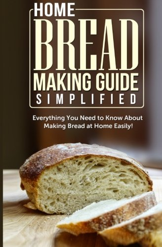 Home Bread Making Guide Simplified: Everything You: Books, Maple Tree