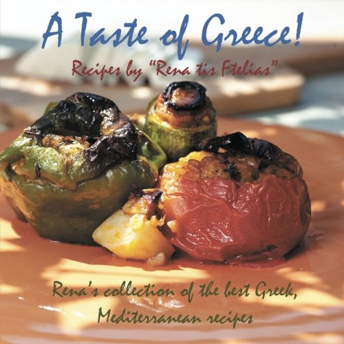 """9781500939403: A taste of Greece! - Recipes by """"Rena tis Ftelias"""": Rena's collection of the best Greek, Mediterranean recipes!"""