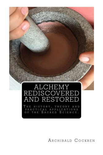 9781500939533: Alchemy Rediscovered and Restored: The history, theory and practical applications of the Sacred Science.