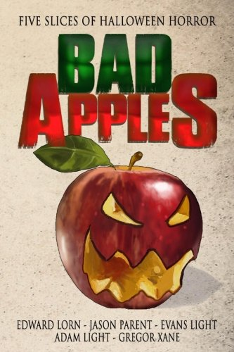 Bad Apples: Five Slices of Halloween Horror: Edward Lorn