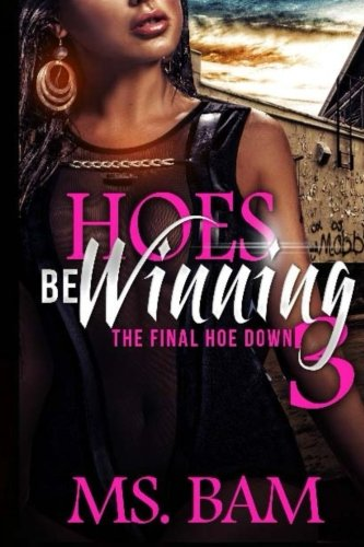 Hoes Be Winning 3: The Final Hoe Down (Volume 3): Bam, Ms