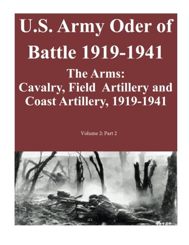 9781500940850: U.S. Army Oder of Battle 1919-1941- The Arms: Cavalry, Field Artillery and Coast Artillery, 1919-1941, Volume 2: Part 2 of 2