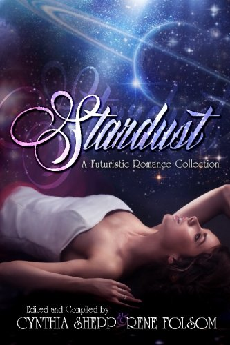 Stardust: A Futuristic Romance Collection: Folsom, Rene; Loring,