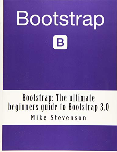 9781500943080: Bootstrap: The ultimate beginners guide to Bootstrap 3.0 (bootstrap, bootstrap 3, bootstrap for beginners, bootstrap design, bootstrap programming, bootstrap web design)