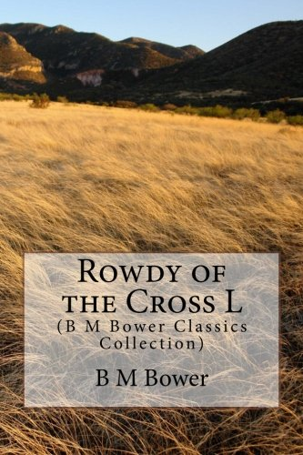 9781500943851: Rowdy of the Cross L: (B M Bower Classics Collection)
