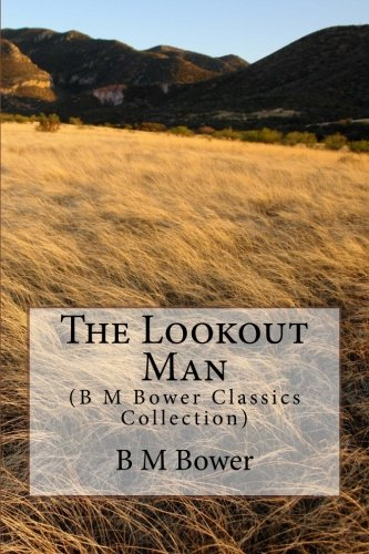 9781500944179: The Lookout Man: (B M Bower Classics Collection)