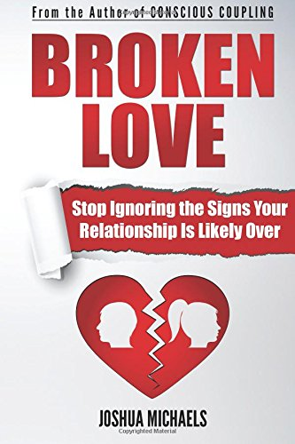 9781500945046: Broken Love: Stop Ignoring the Signs Your Relationship Is Likely Over