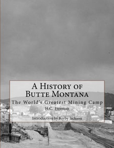 9781500946715: A History of Butte Montana: The World's Greatest Mining Camp