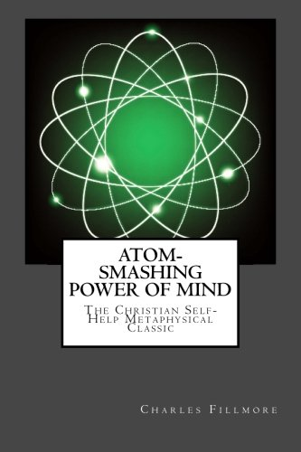 9781500946975: Atom-Smashing Power of Mind: The Christian Self-Help Metaphysical Classic