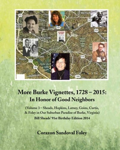 9781500947767: More Burke Vignettes, 1728-2015: In Honor of Good Neighbors: Volume 3 - Sheads, Hopkins, Latney, Goins, Curtis & Foley in our Suburban Paradise of Burke, Virginia