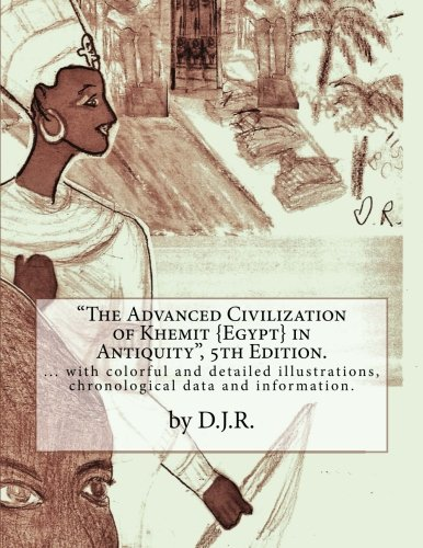 9781500948313: The Advanced Civilization of Khemit {Egypt} in Antiquity 5th Edition by D.J.R.