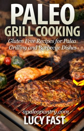 9781500948573: Paleo Grill Cooking: Gluten Free Recipes for Paleo Grilling and Barbecue Dishes (Paleo Diet Solution Series)