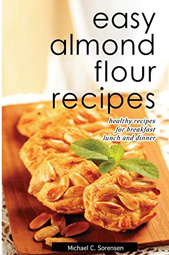 9781500950279: Easy Almond Flour Recipes: Low-Carb, Gluten-Free, Paleo Alternative to Wheat: Healthy Recipes for Breakfast, Lunch & Dinner