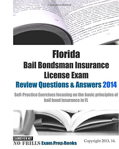 9781500951900: Florida Bail Bondsman Insurance License Exam Review Questions & Answers 2014: Self-Practice Exercises focusing on the basic principles of bail bond insurance in FL