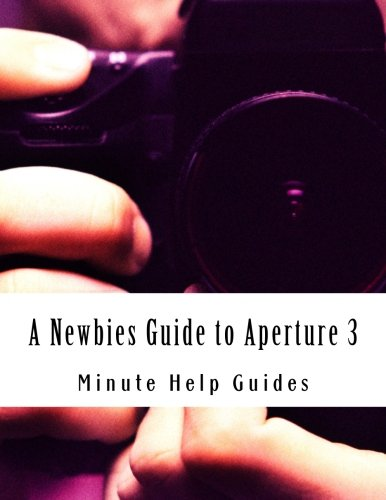 9781500953188: A Newbies Guide to Aperture 3: The Essential Beginners Guide to Getting Started with Apple's Photo Editing Software