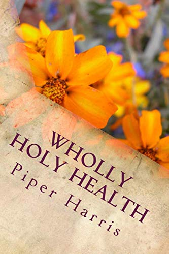 9781500953782: Wholly & Holy Health: 30 Days To Finding a Holier and Healthier You