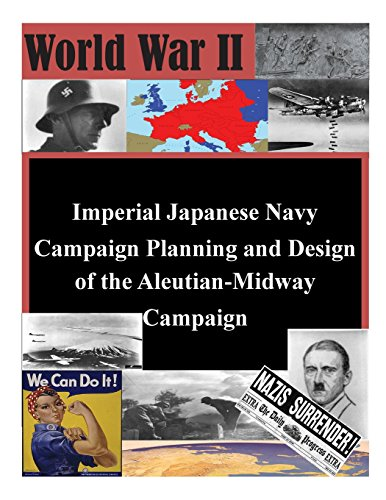 9781500954215: Imperial Japanese Navy Campaign Planning and Design of the Aleutian-Midway Campaign (World War II)