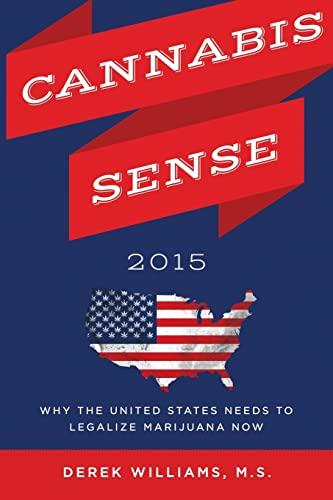 9781500954376: Cannabis Sense 2015: Why the United States Needs to Legalize Marijuana Now