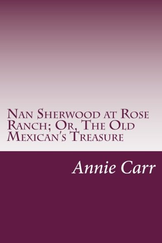 Nan Sherwood at Rose Ranch; Or, the: Carr, Annie Roe