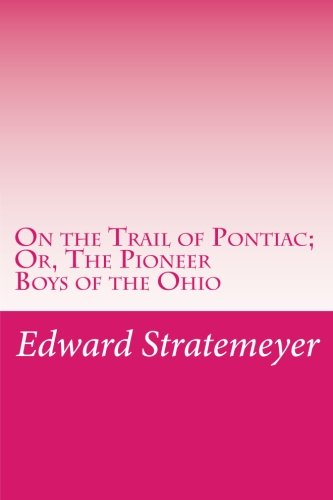 9781500956004: On the Trail of Pontiac; Or, The Pioneer Boys of the Ohio