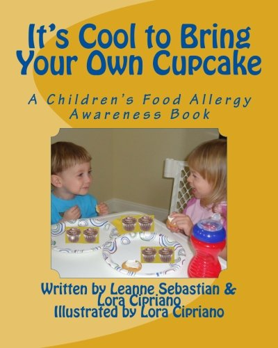 It's Cool to Bring Your Own Cupcake: A Children's Food Allergy Awareness Book: Lora Cipriano