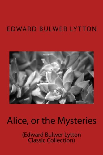 9781500956653: Alice, or the Mysteries: (Edward Bulwer Lytton Classic Collection)