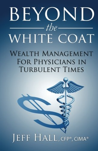 9781500956950: Beyond the White Coat: Wealth Management for Physicians in Turbulent Times
