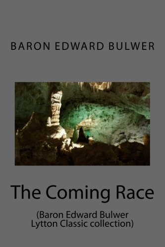 9781500958299: The Coming Race: (Baron Edward Bulwer Lytton Classic collection)
