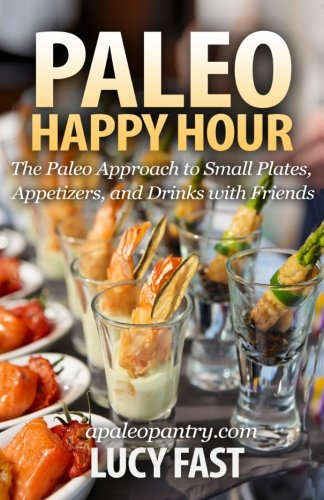 9781500959074: Paleo Happy Hour: The Paleo Approach to Small Plates, Appetizers, and Drinks with Friends (Paleo Diet Solution Series)