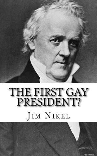 9781500959180: The First Gay President?: A Look into the Life and Sexuality of James Buchanan, Jr.
