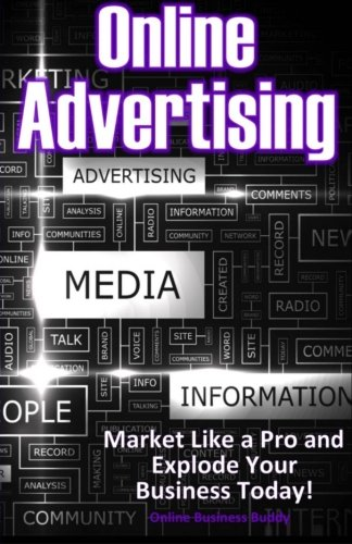 9781500960094: Online Advertising: Market Like a Pro and Explode Your Business!